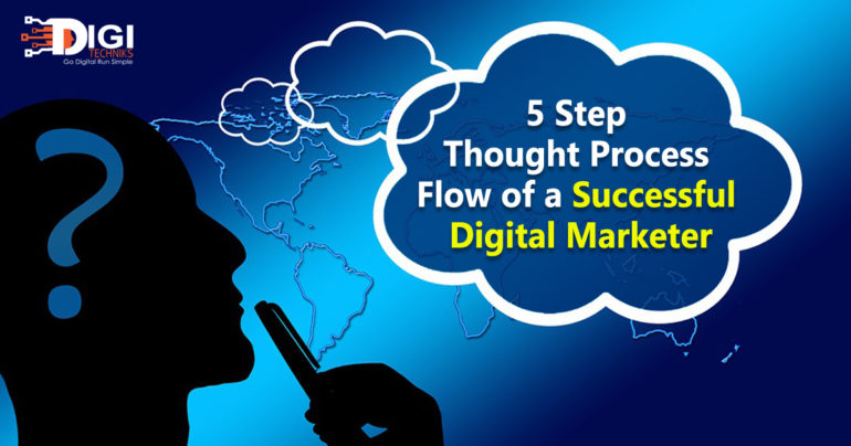 5 Step thought process flow of a successful digital marketer