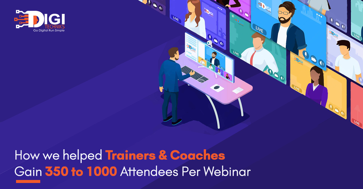 How we helped Trainers & Coaches Gain 350 to 1000 Attendees Per Webinar?