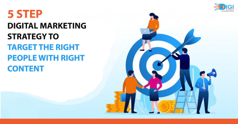 5 Step Digital Marketing Strategy to Target the Right People with Right Content