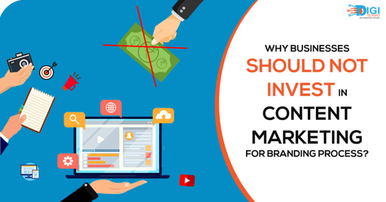 Why Businesses Should Not Invest In Content Marketing For Branding Process?