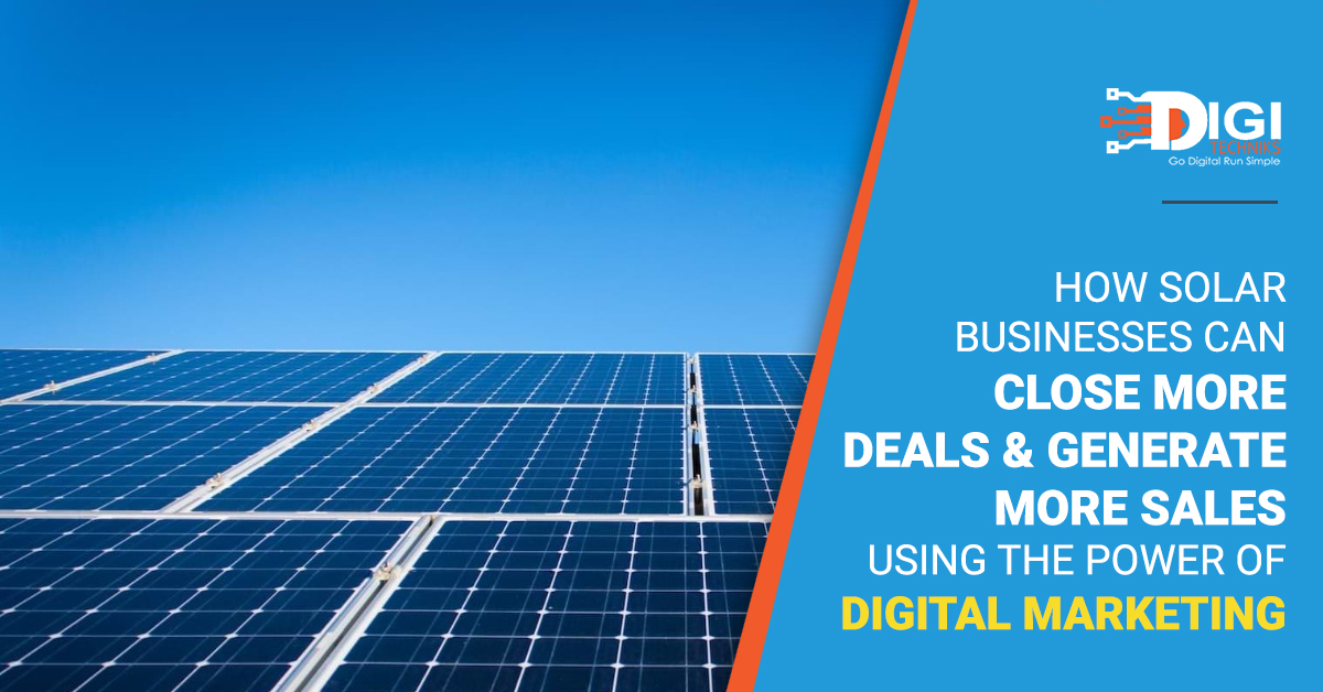 How Solar Businesses Can Close More Deals & Generate More Sales Using The Power Of Digital Marketing