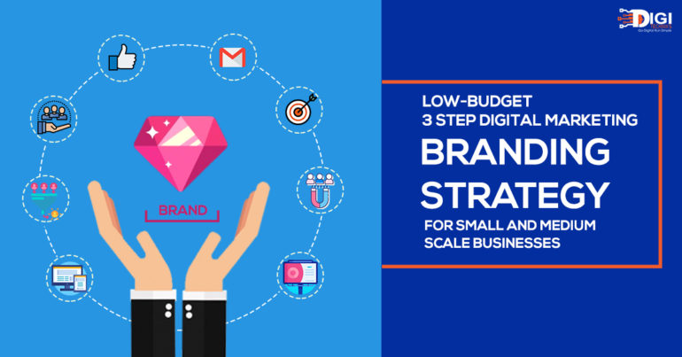Low-Budget 3 Step Digital Marketing Branding Strategy for Small and Medium Scale Businesses