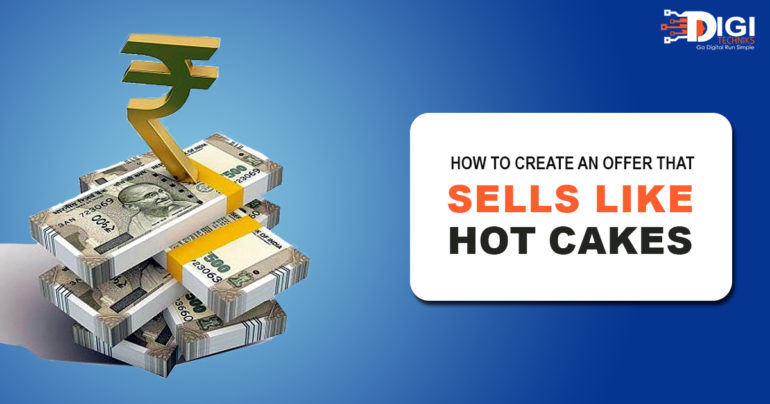 How To Create An Offer That Sells Like Hot Cakes